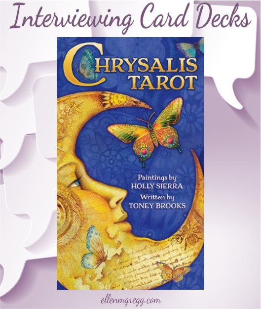 Interviewing Chrysalis Tarot, written by Toney Brooks with paintings by Holly Sierra. Published by U.S. Games Systems, Inc.