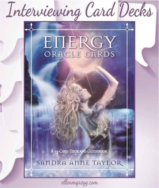 Interviewing Energy Oracle Cards, created by Sandra Anne Taylor, Art by Jena DellaGrottaglia, published by Hay House Lifestyles.