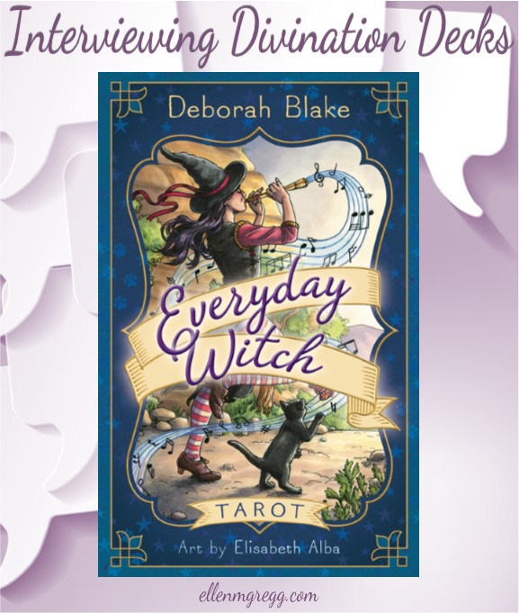 Interviewing Everyday Witch Tarot, created by Deborah Black, illustrated by Elisabeth Alba, published by Llewellyn Publishing.