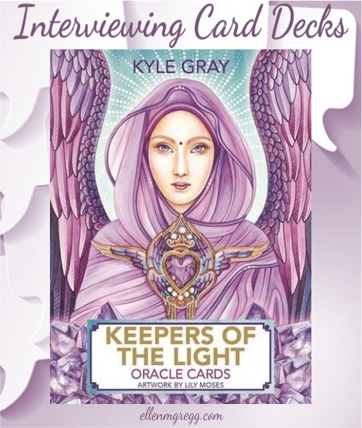 Interviewing Keepers of the Light oracle cards, created by Kyle Gray, artwork by Lily Moses, published by Hay House LifeStyles.