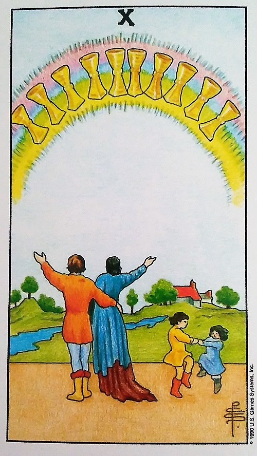 Ten of Cups ~ Universal Waite Tarot deck, created by Stuart P. Kaplan, drawings by Pamela Colman Smith, recolored by Mary Hanson-Roberts, published by U.S. Games Systems, Inc.