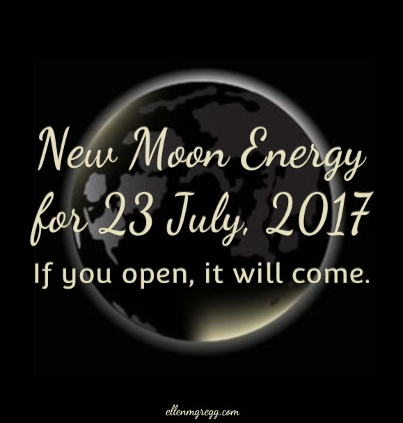 New Moon Energy for 23 July, 2017: If you open, it will come. | Intuitive Ellen