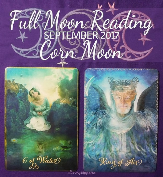Full Moon Reading: Corn Moon: 6 September, 2017 ~ Featuring King of Air and 6 of Water from The Good Tarot deck, created by Colette Baron-Reid and Jena DellaGrottaglia, published by Hay House Lifestyles.