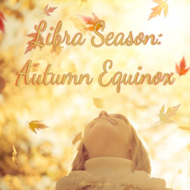 Libra Season: Autumn Equinox ~ Intuitive Ellen