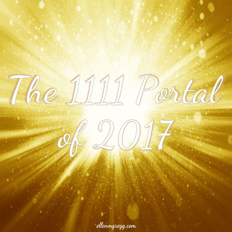 The 1111 Portal of 2017: Energy and Activation ~ Intuitive Ellen