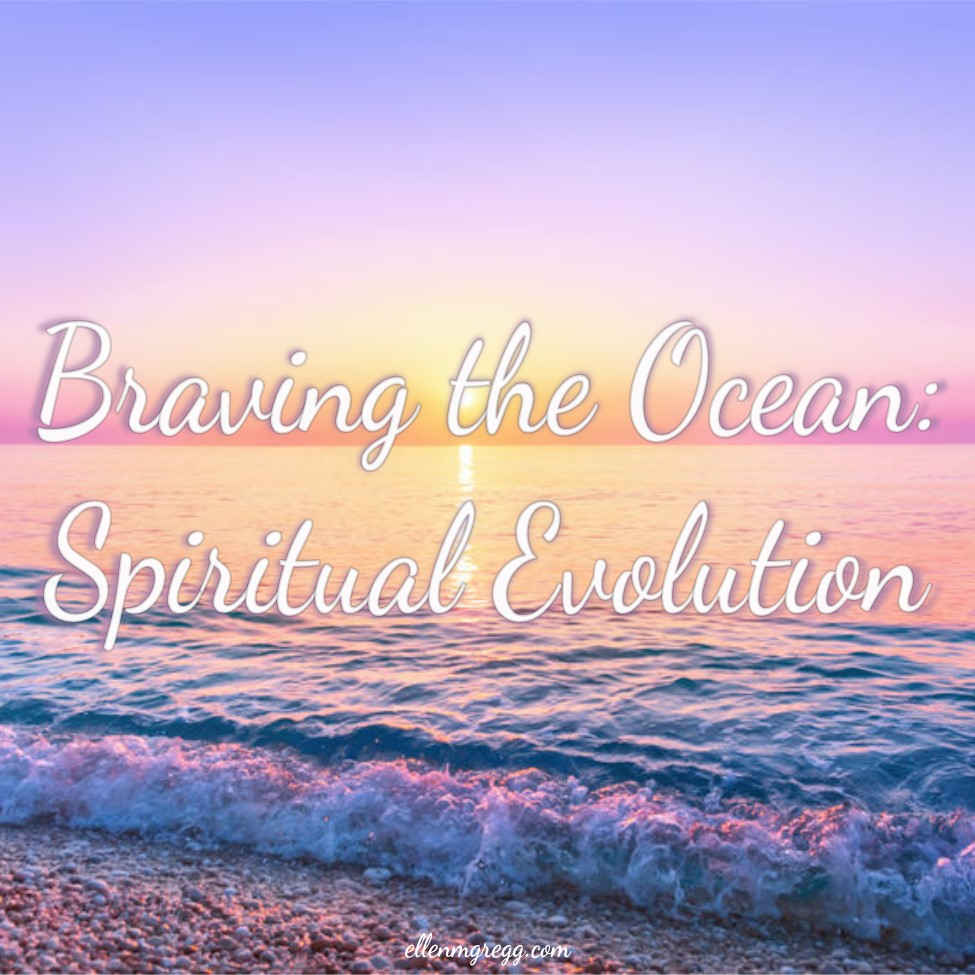Braving the Ocean: Spiritual Evolution ~ Part three of this series. ~ Intuitive Ellen