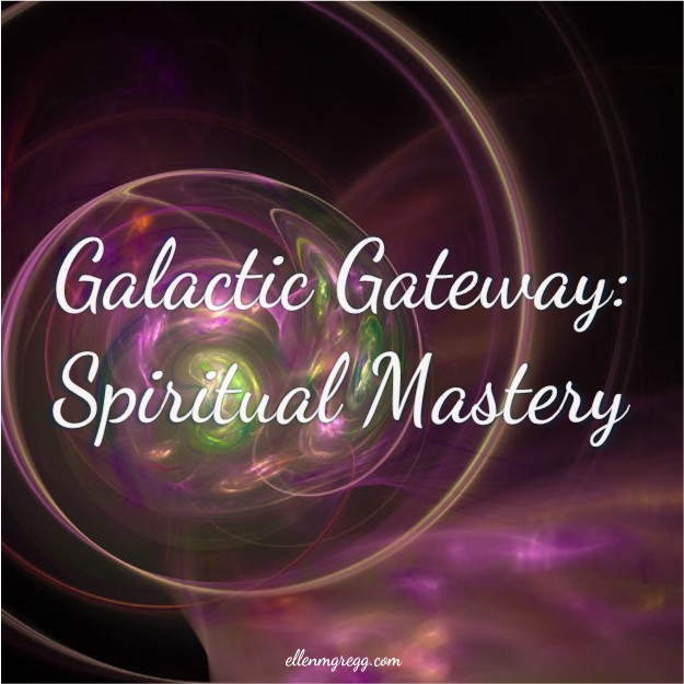 "Galactic Gateway: Spiritual Mastery ~ The galactic gateway is an access point for universal and ""one"" energies. Its opening is near. ~ Intuitive Ellen"