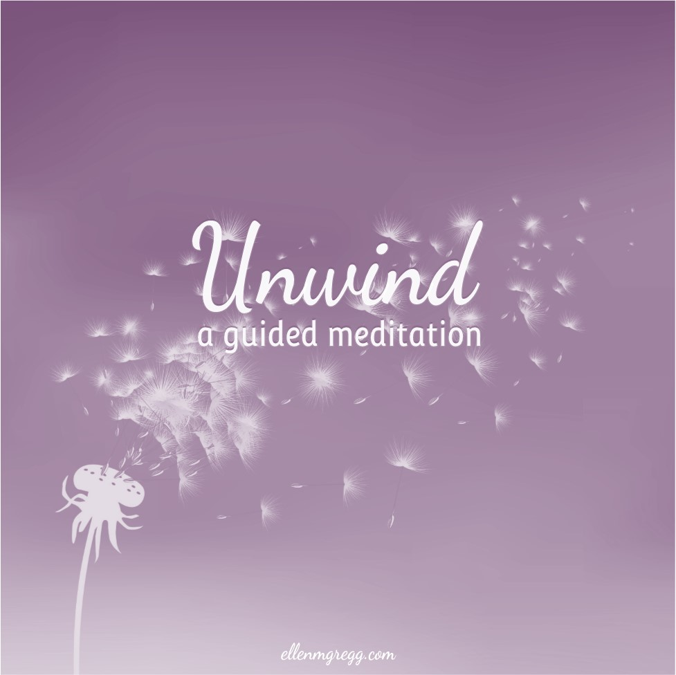 Unwind: a guided meditation to help you... unwind. ~ Intuitive Ellen