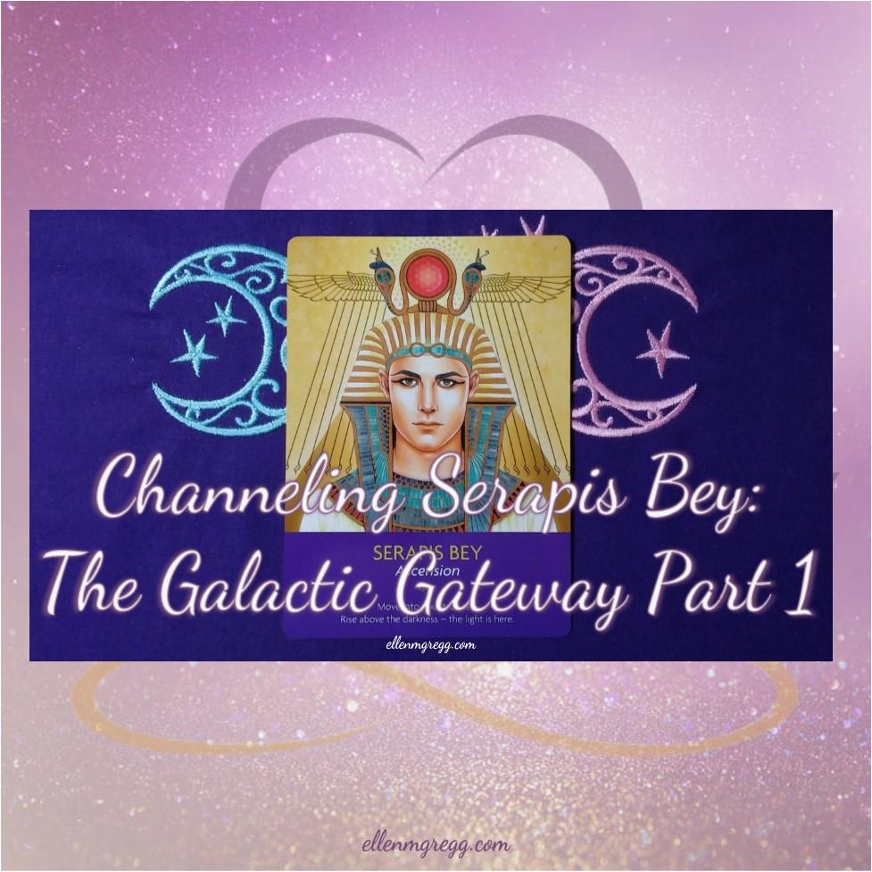 Channeling Serapis Bey: The Galactic Gateway Part 1 ~ Intuitive Ellen ~ Diving into information about the galactic gateway of February 15, 2018. #channeling #serapisbey #gateway