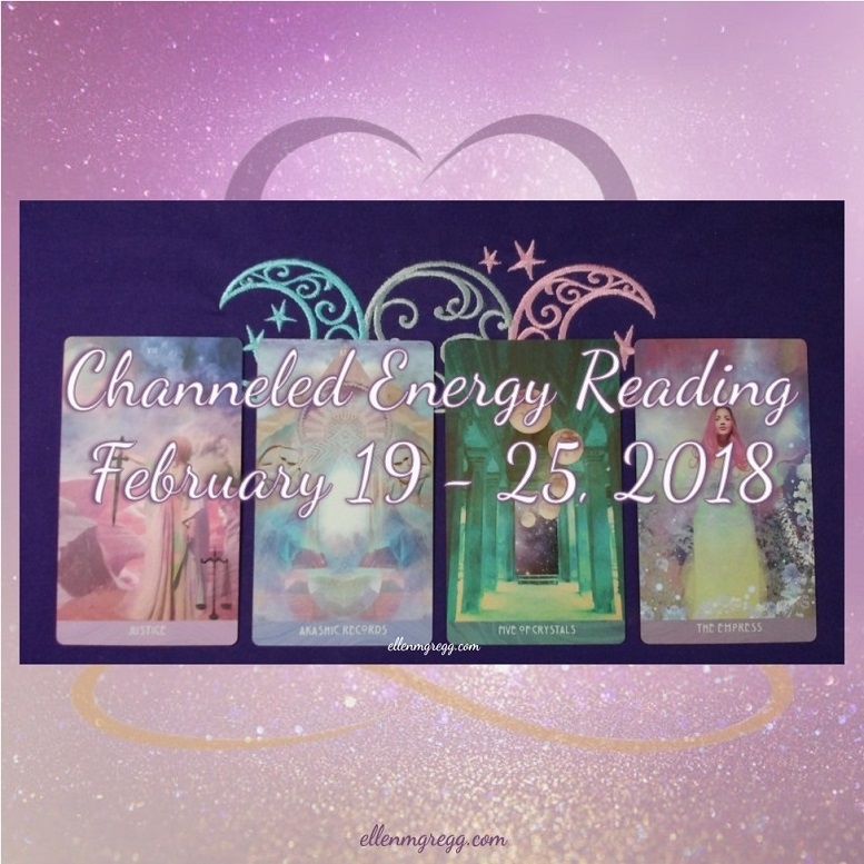 Channeled Energy Reading for the week of February 19 - 25, 2018 ~ Intuitive Ellen ~ #channeling #energyhealing #energywork #abundance #pastlife