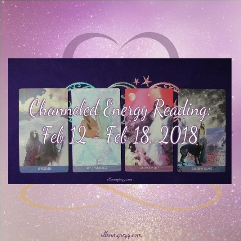 Channeled Energy Reading for the Week of February 12 - 18, 2018 ~ Intuitive Ellen ~ #channeledreading #energyreading #tarot