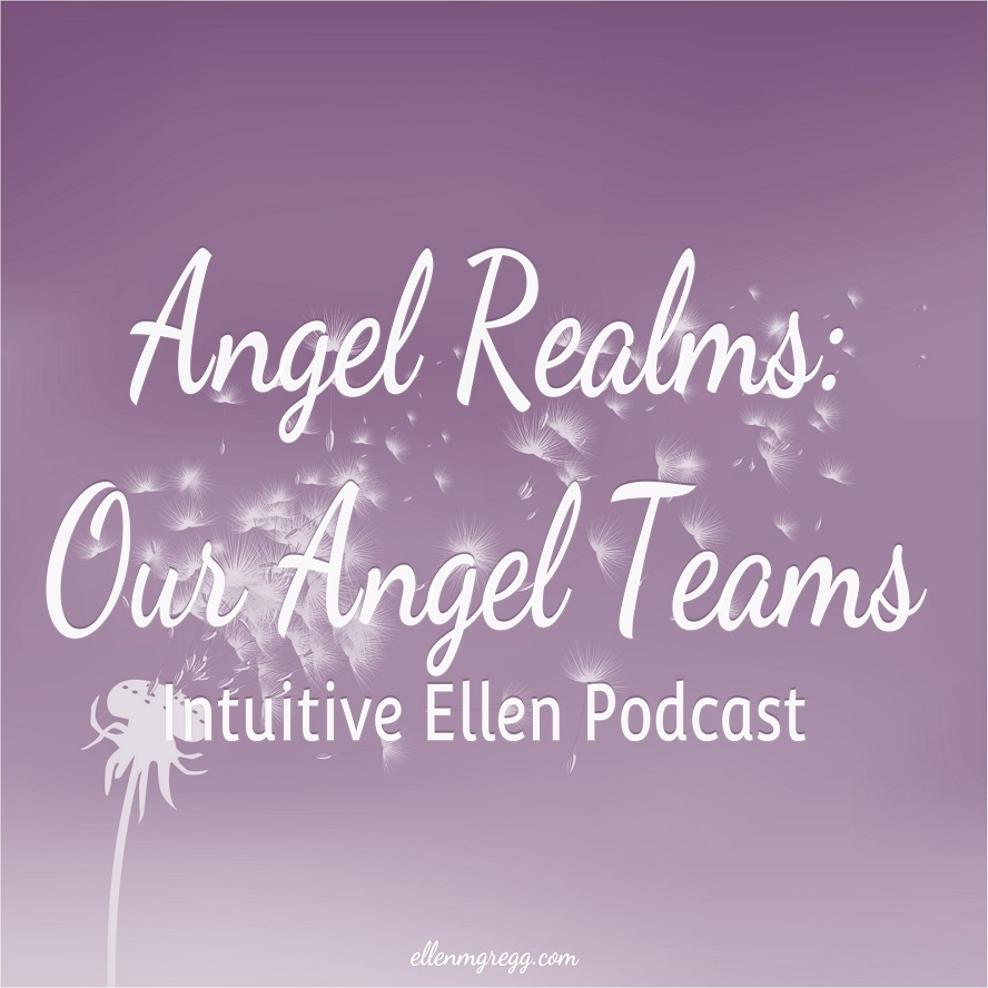 Angel Realms: Our Angel Teams: Intuitive Ellen Podcast ~ Intuitive Ellen ~ #angels #angelrealms #angelteams #counciloflight