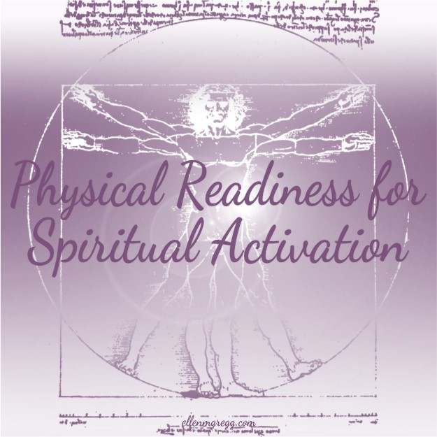 Physical Readiness for Spiritual Activation ~ Intuitive Ellen