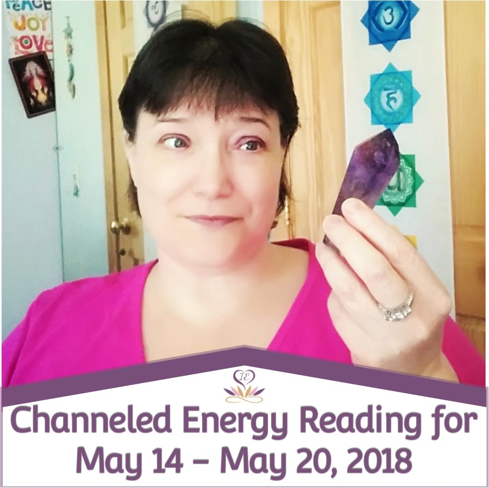 Channeled Energy Reading for May 14 - May 20, 2018 ~ Intuitive Ellen