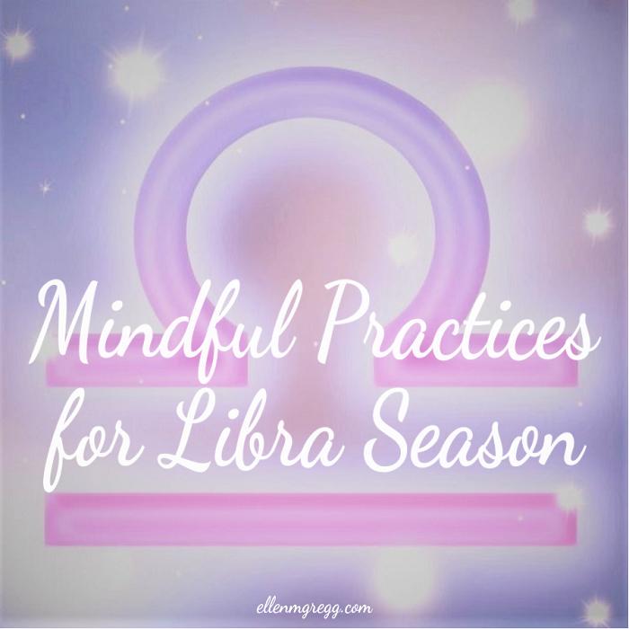 Mindful Practices for Libra Season ~ by Intuitive Ellen :: Ellen M. Gregg ~ #mindfulness #cardreading #journaling #deeplistening #meditating #observing