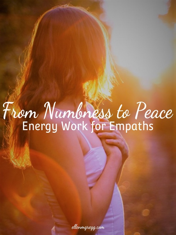 From Numbness to Peace: Energy Work for Empaths ~ A blog post by Intuitive Ellen :: Ellen M. Gregg ~ #empath #energyhealing #energywork #peace