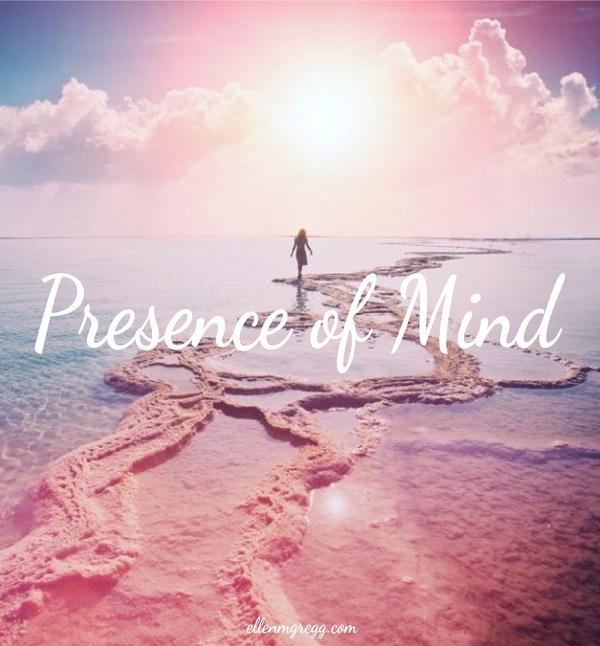 Presence of Mind ~ A blog post by Intuitive Ellen :: Ellen M. Gregg