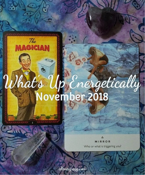 What's Up Energetically: November 2018 ~ A blog post by Intuitive Ellen :: Ellen M. Gregg ~ #themagician #tarot #mirror #oraclecards
