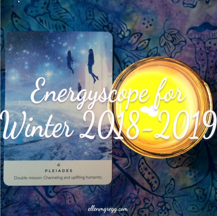 Energyscope for Winter 2018-2019 ~ An intuitive energy reading by Intuitive Ellen :: Ellen M. Gregg ~ #pleiades #channeling #reforminghumanity