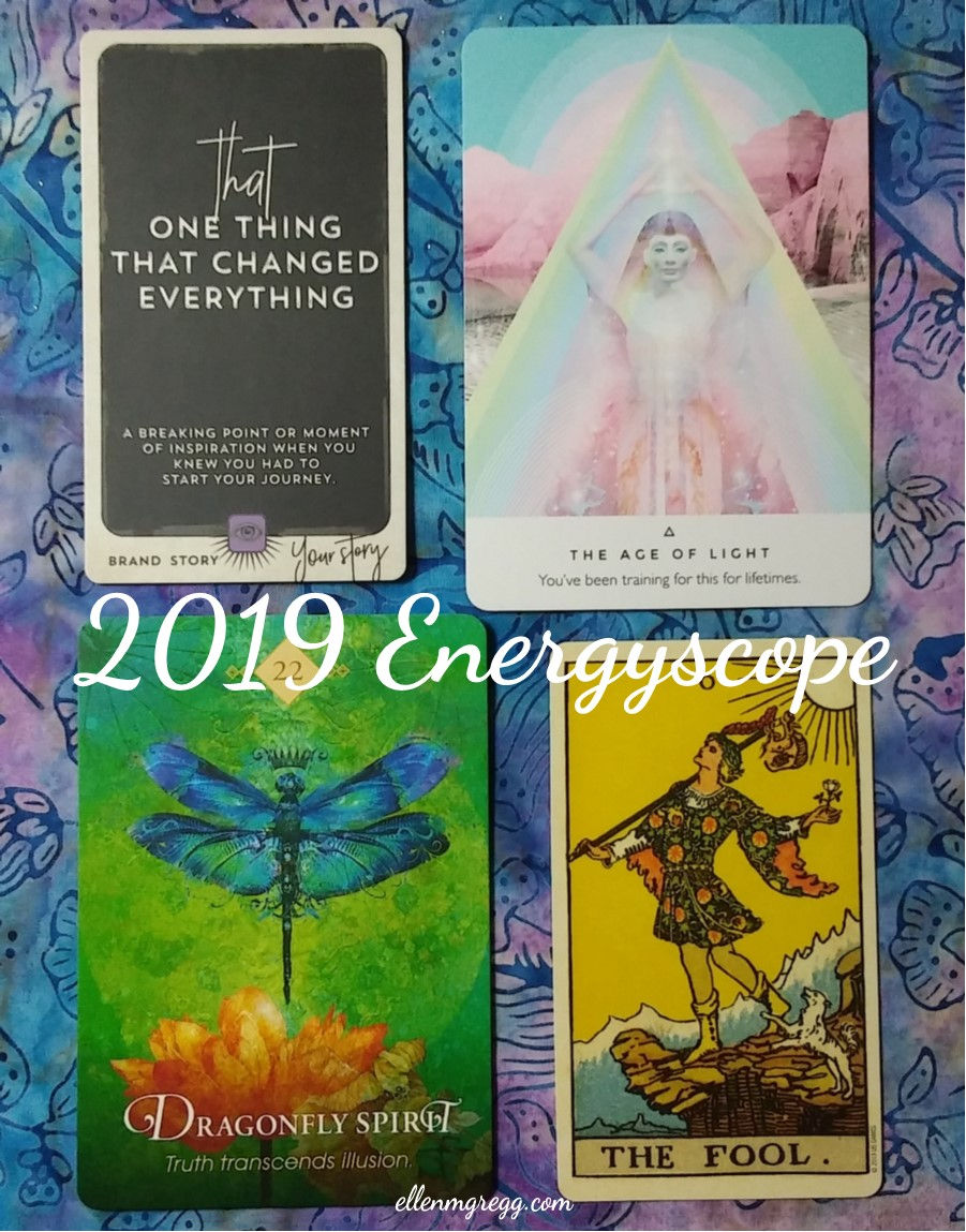 Energyscope for 2019, an energy reading by Ellen M. Gregg :: Intuitive Ellen ~ Cards: That One Thing That Changed Everything from Manifest Being Seen, The Age of Light from Work Your Light Oracle, Dragonfly Spirit from Spirit Animal Oracle, The Fool from Smith-Waite Centennial Tarot. ~ #energyreading #intuitivereading #2019reading #energyscope