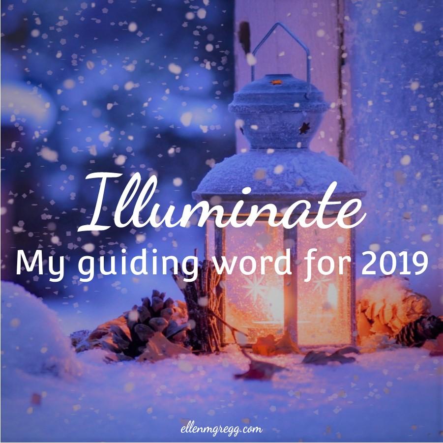 Illuminate: My Guiding Word for 2019 ~ A blog post by Ellen M. Gregg :: Intuitive Ellen ~ #myguidingword #2019 #illuminate #inspiration #community