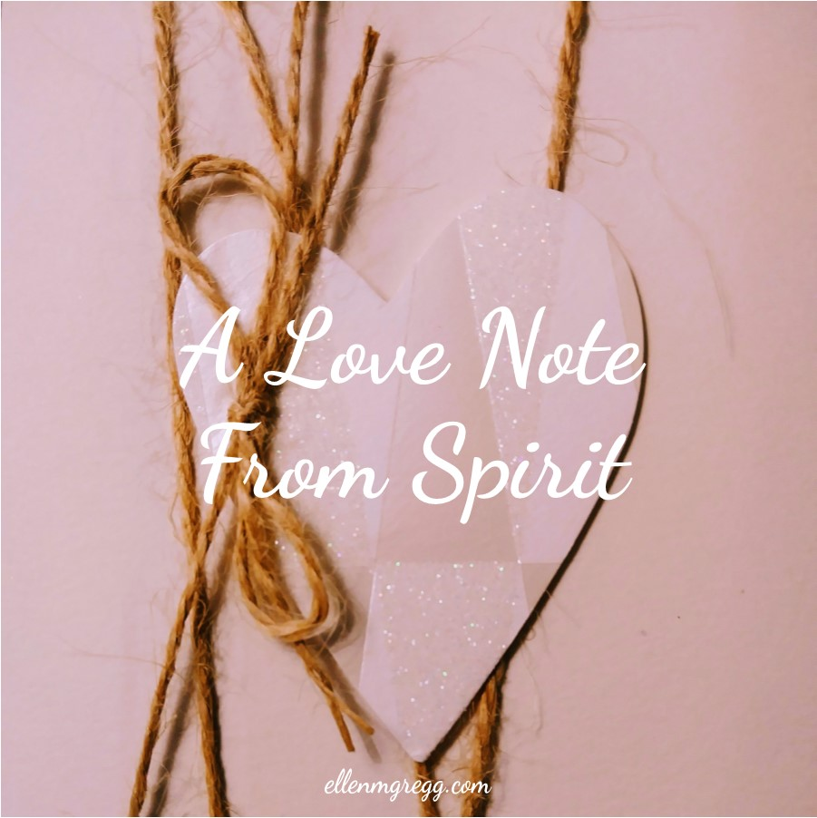 A Love Note from Spirit ~ A message from Spirit, channeled through Ellen M. Gregg :: Intuitive ~ #channeledmessage #lovenote #messagefromspirit #Spirit