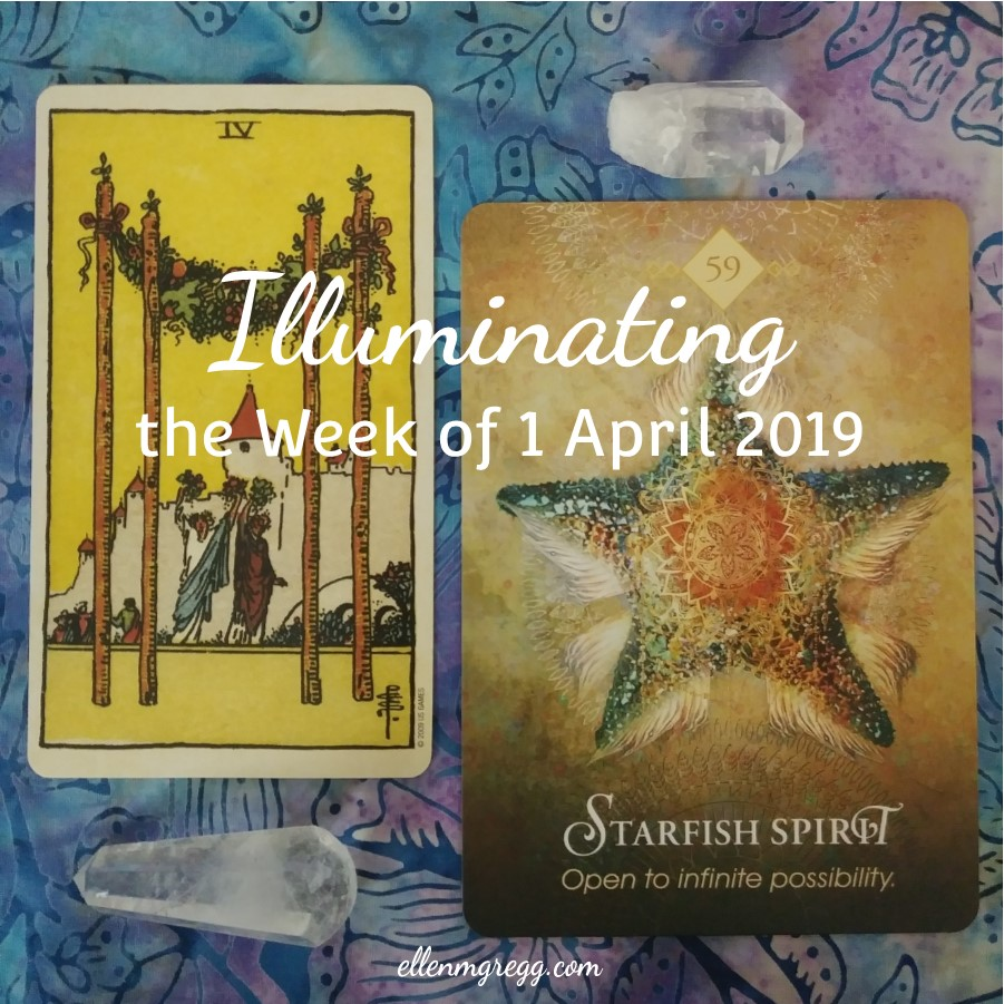 Illuminating the Week of 1 April 2019 ~ An intuitive energy reading by Ellen M. Gregg :: Intuitive ~ 4 of Wands from Smith-Waite Centennial Tarot and Starfish Spirit from The Spirit Animal Oracle ~ #energyreading #intuitivereading #tarotreading #cardreading #thesoulways