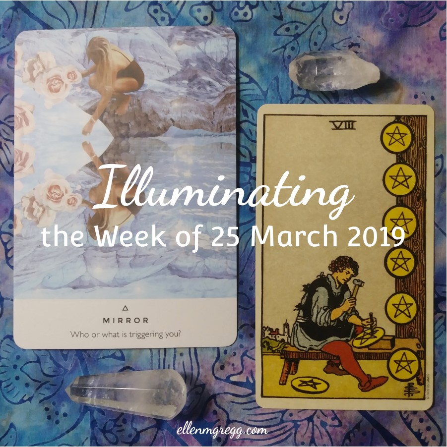 Illuminating the Week of 25 March 2019 ~ An intuitive energy reading by Ellen M. Gregg :: Intuitive ~ Mirror from Work Your Light oracle cards and Eight of Pentacles from Smith-Waite Centennial Tarot ~ #energyreading #intuitivereading #tarotreading #thesoulways