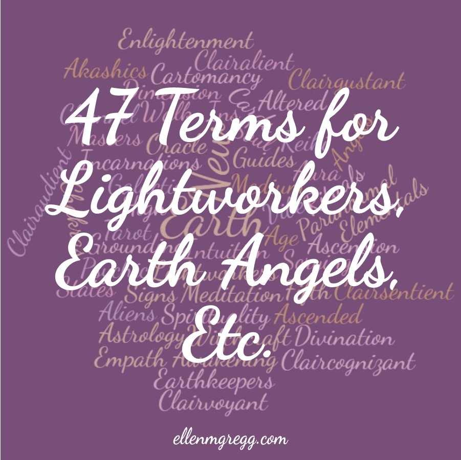 47 Terms for Lightworkers, Earth Angels, Etc. ~ A post by Ellen M. Gregg :: Intuitive ~ #earthangels #lightworkers #wordfind #thesoulways