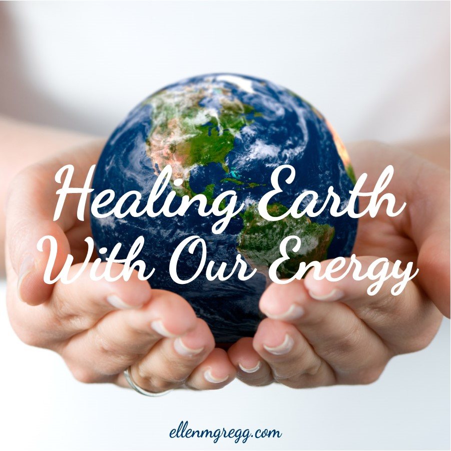 Healing Earth With Our Energy ~ A post by Ellen M. Gregg :: Intuitive ~ #earth #earthday2019 #healingearth #energyhealing #energywork #thesoulways