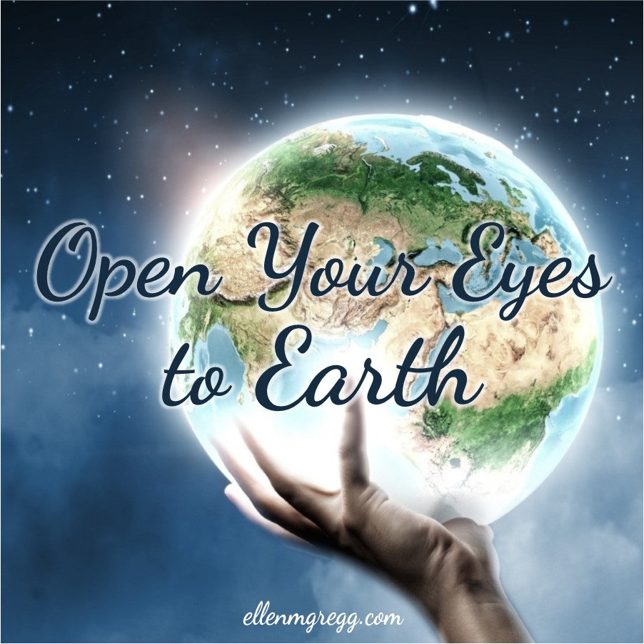 Open Your Eyes to Earth ~ The first post of Earth month 2019 by Ellen M. Gregg :: Intuitive ~ #earth #earthday #earthday2019 #earthmonth2019 #thesoulways