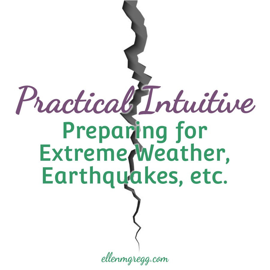 Practical Intuitive: Preparing for Extreme Weather, Earthquakes, etc. ~ A blog post by Ellen M. Gregg :: Intuitive ~ #extremeweather #hurricanes #tornadoes #earthquakes #sanandreasfault #cascadiafault #thesoulways #practicalintuitive