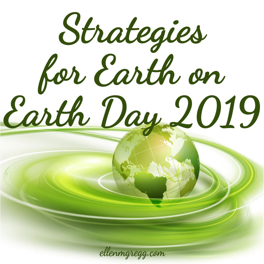 Strategies for Earth on Earth Day 2019 ~ A post by Ellen M. Gregg :: Intuitive ~ #earth #earthday #earthday2019 #earthmatters #thesoulways