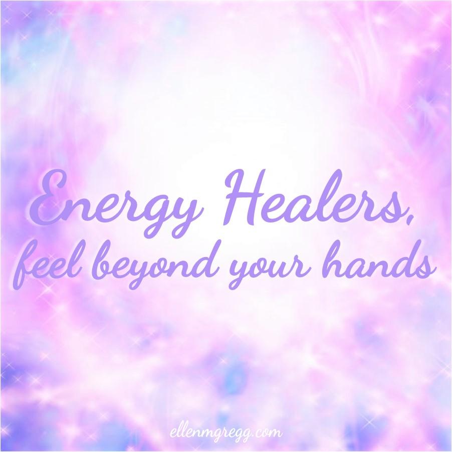 Energy Healers, feel beyond your hands ~ A post by Ellen M. Gregg :: Intuitive ~ #energyhealers #energyhealing #intuitivehealer #intuitivehealing #reiki #thesoulways