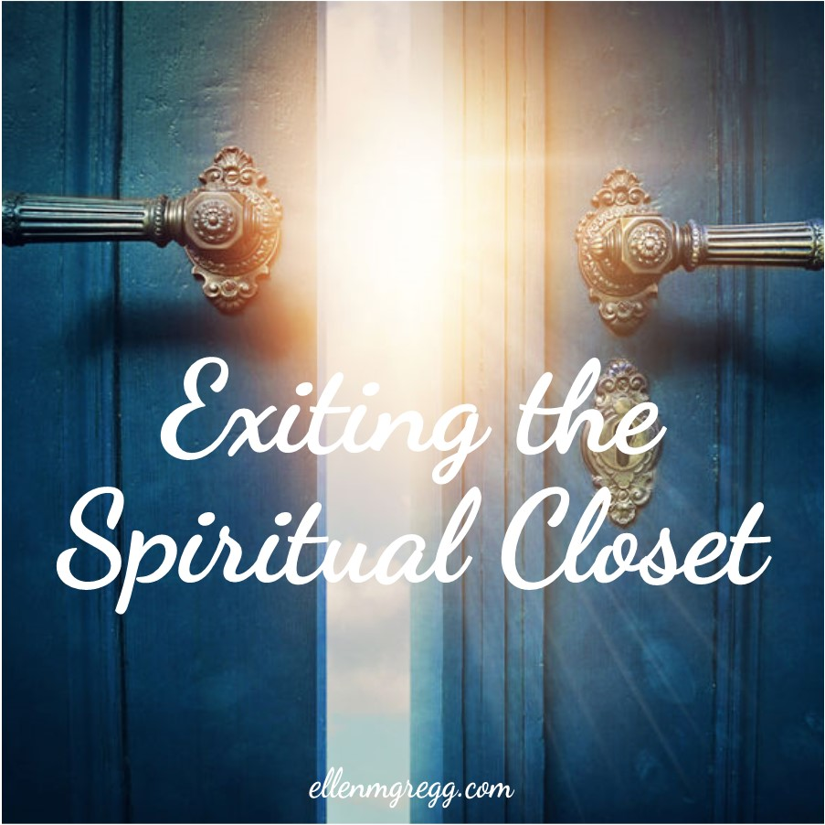 Exiting the Spiritual Closet is the first post in the Owning Your Spiritual Nature series by Ellen M. Gregg :: Intuitive ~ #spirituality #thesoulways
