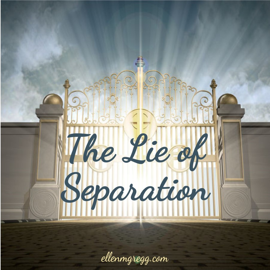 The Lie of Separation | A post by Ellen M. Gregg :: Intuitive | #separation #religiousdogma #thesoulways