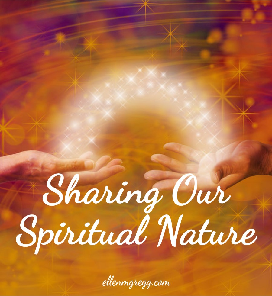 Sharing Our Spiritual Nature: Owning Our Spiritual Nature | A post by Ellen M. Gregg :: Intuitive :: The Soul Ways | #sharing #sharingiscaring #spiritualnature #thesoulways