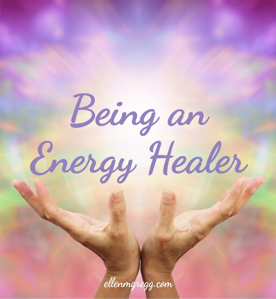 Being an Energy Healer: Finding Your Way | Ellen M. Gregg :: Intuitive :: The Soul Ways