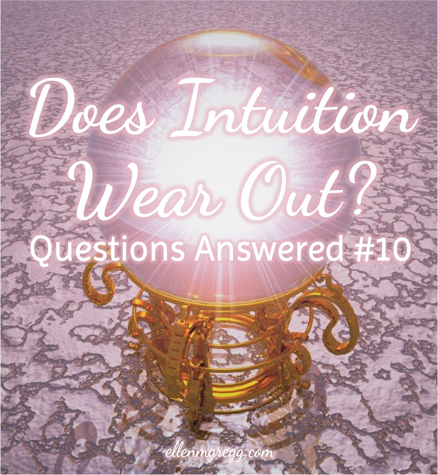 Does Intuition Wear Out? Questions Answered #10 | Ellen M. Gregg :: Intuitive :: The Soul Ways