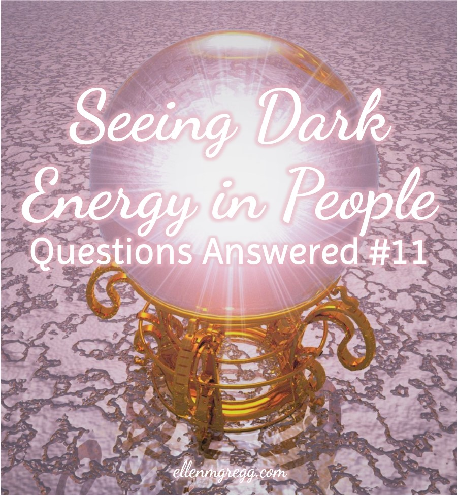 Seeing Dark Energy in People: Questions Answered 11 | Ellen M. Gregg :: Intuitive :: The Soul Ways