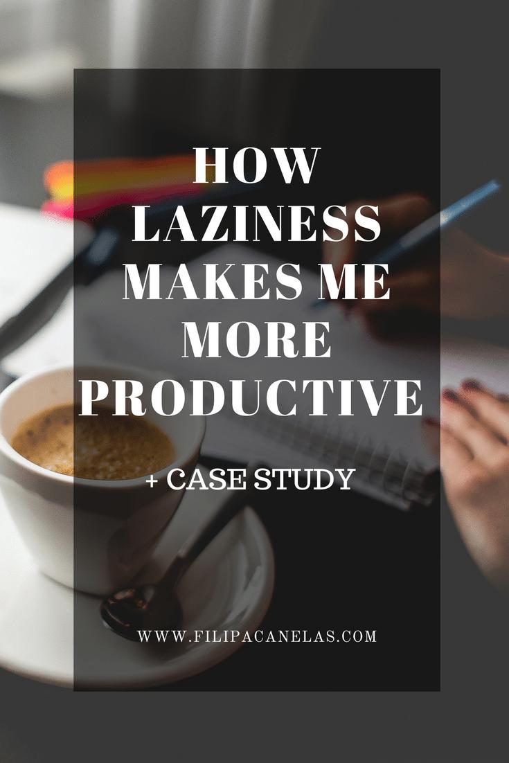 How Laziness Improved my Productivity + Case Study