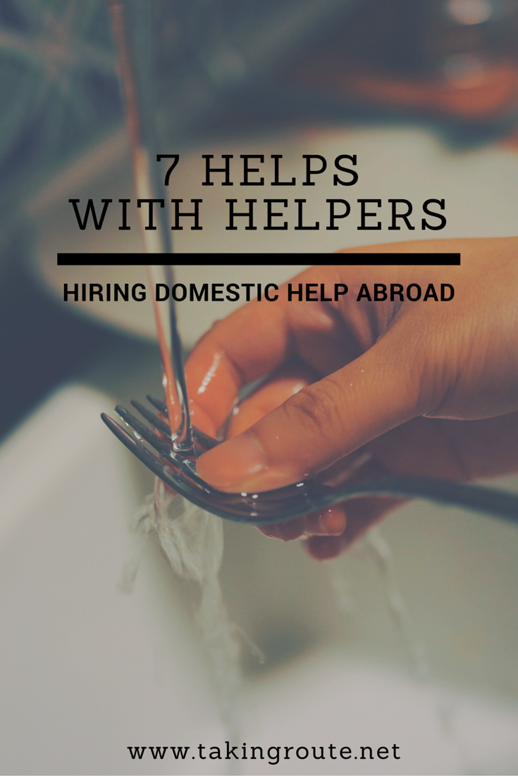 7 Helps for Helpers: Hiring Domestic Help Abroad | TakingRoute.net #expat #expatlife
