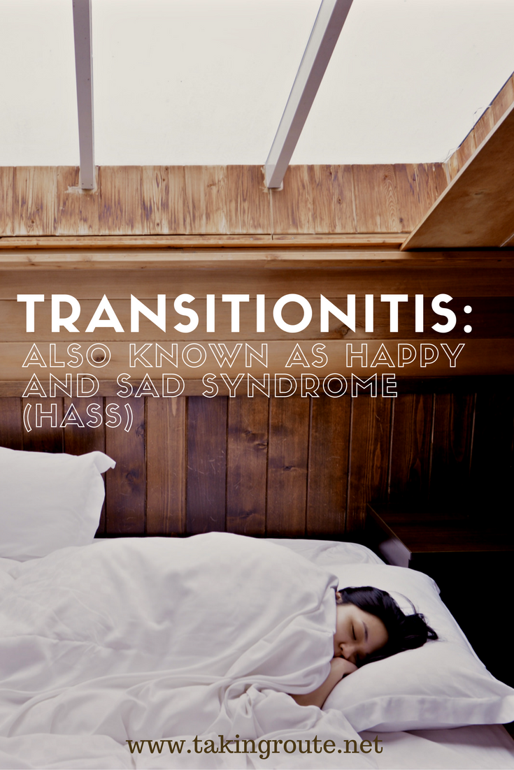 Transitionitis_ Also Known as Happy and Sad Syndrome (HASS) | TakingRoute.net #transitions #moving #movingabroad #expat