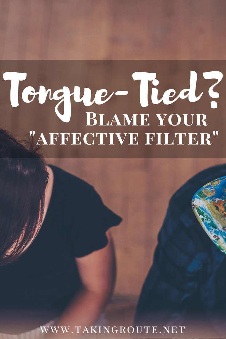 tongue-tied-blame-your-affective-filter-takingroute-net-language-expatlife-2