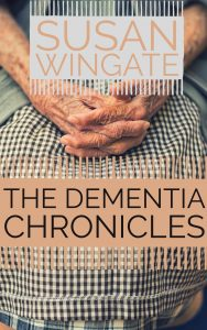The Dementia Chronicles by Susan Wingate