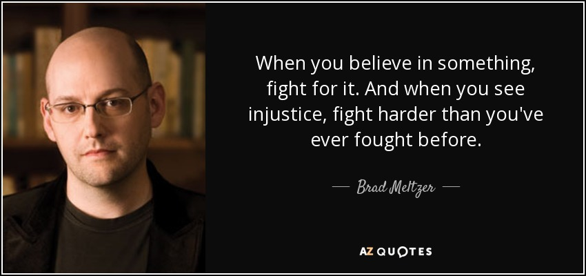 quote-when-you-believe-in-something-fight-for-it-and-when-you-see-injustice-fight-harder-than-brad-meltzer-70-51-89