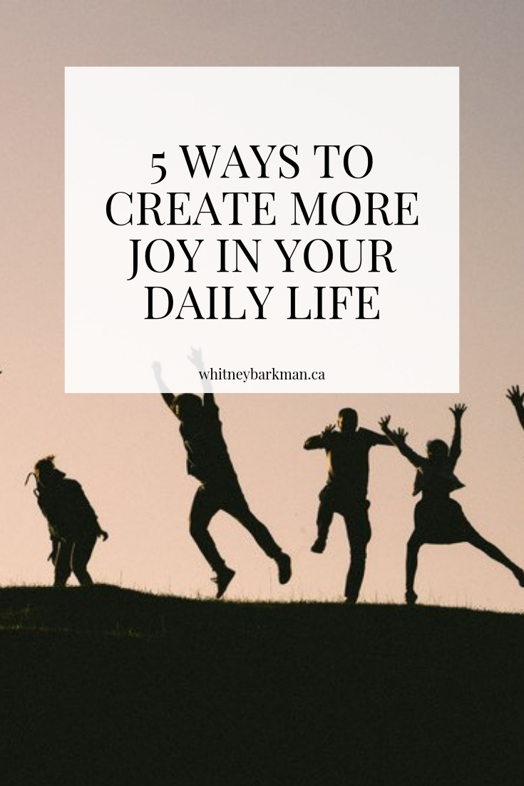 Whitney Barkman - 5 Ways to Create More Joy in Your Daily Life