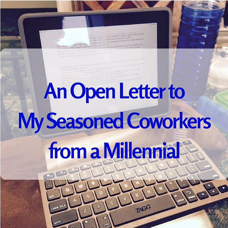 An Open Letter to My Seasoned Coworkers from a Millennial 042816