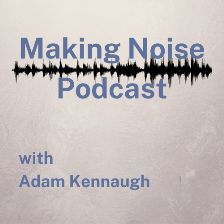 Making Noise Podcast