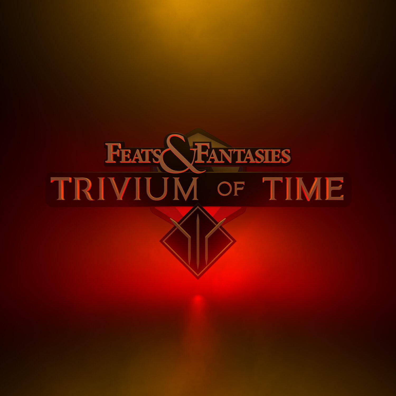 Feats & Fantasies | Trivium of Time